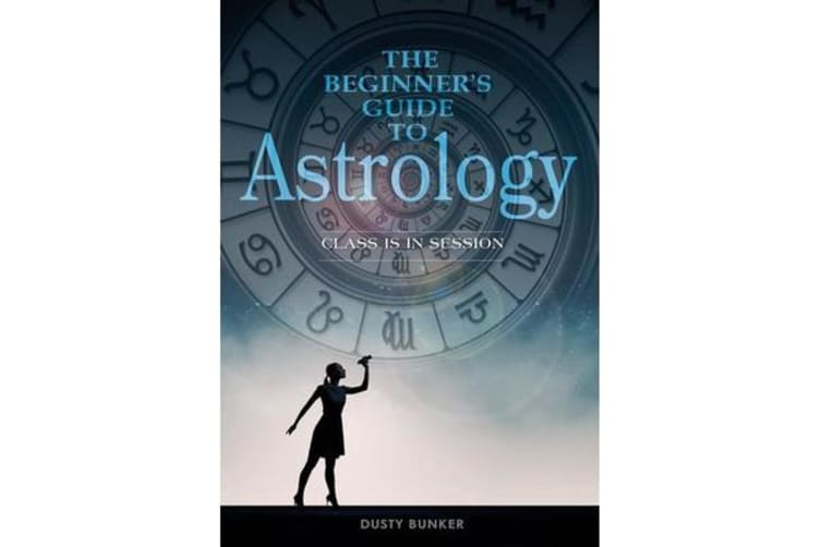 The Beginneras Guide to Astrology - Class Is in Session