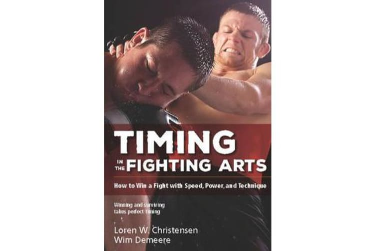 Timing in the Fighting Arts - How to Win a Fight with Speed, Power, and Technique