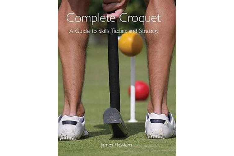 Complete Croquet - A Guide to Skills, Tactics and Strategy