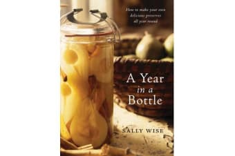 A Year In A Bottle - Preserving and Conserving Fruit and Vegetables Throughout the Year