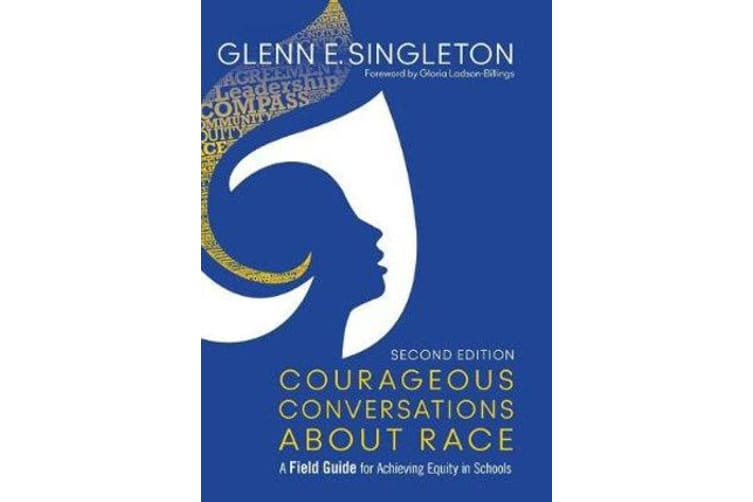 Courageous Conversations About Race - A Field Guide for Achieving Equity in Schools