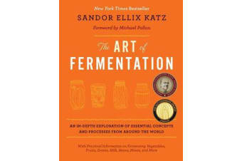 The Art of Fermentation - An In-Depth Exploration of Essential Concepts and Processes from Around the World