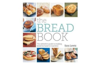 The Bread Book - The Definitive Guide to Making Bread by Hand or Machine