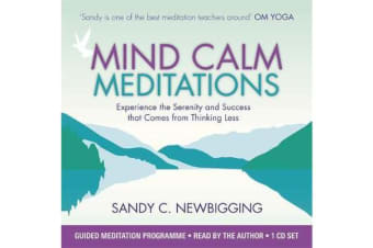 Mind Calm Meditations - Experience the Serenity and Success that Come from Thinking Less