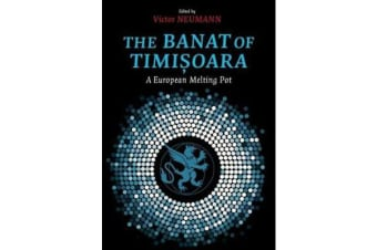 The Banat of Timisoara - A European Melting Pot