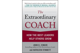 The Extraordinary Coach - How the Best Leaders Help Others Grow