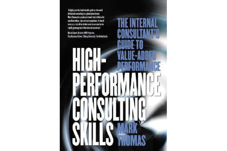 High-Performance Consulting Skills - The Internal Consultant's Guide to Value-Added Performance