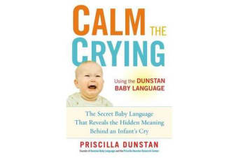 Calm the Crying - The Secret Baby Language That Reveals the Hidden Meaning Behind an Infant's Cry