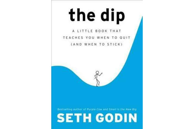The Dip - A Little Book That Teaches You When to Quit (and When to Stick)