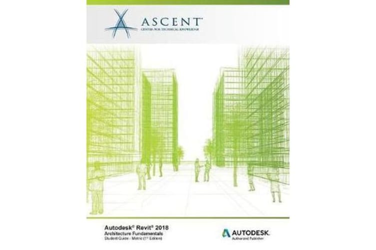 Autodesk Revit 2018 Architecture Fundamentals - Metric - Autodesk Authorized Publisher
