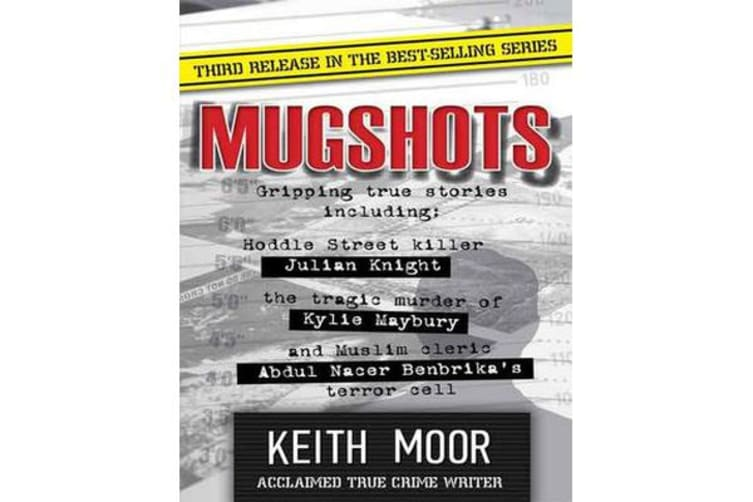 Mugshots 3 - Thrilling collection of true crime from one of the top crime  writers in Australia