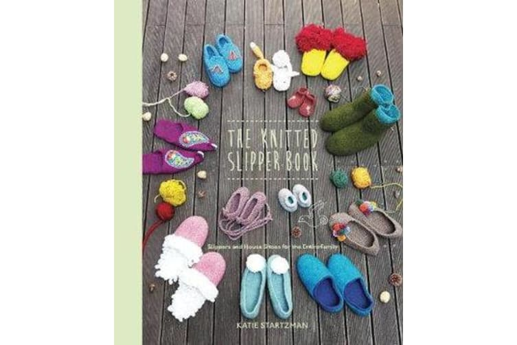 The Knitted Slipper Book - Slippers and House Shoes for the Entire Family