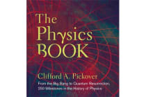 The Physics Book - From the Big Bang to Quantum Resurrection, 250 Milestones in the History of Physics