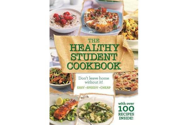 The Healthy Student Cookbook - More Than 200 Recipes That are Delicious and Good for You Too