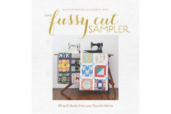 The Fussy Cut Sampler - 48 Quilt Blocks from Your Favorite Fabrics