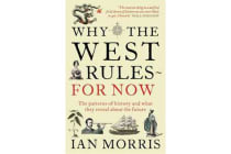 Why The West Rules - For Now - The Patterns of History and what they reveal about the Future