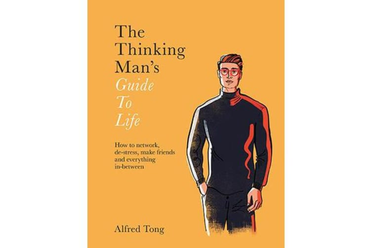 The Thinking Man's Guide to Life - How to network, de-stress, make friends and everything in-between