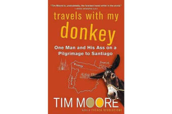 Travels with My Donkey - One Man and His Ass on a Pilgrimage to Santiago