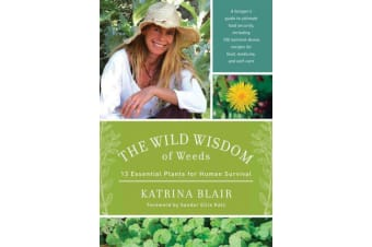 The Wild Wisdom of Weeds - 13 Plants for Human Survival
