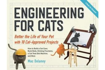 Engineering for Cats - Improve the Life of Your Pet Through 10 Ingenious Projects