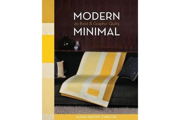 Modern Minimal - 20 Bold & Graphic Quilts