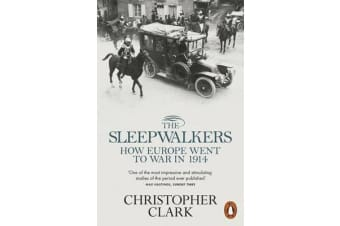 The Sleepwalkers - How Europe Went to War in 1914