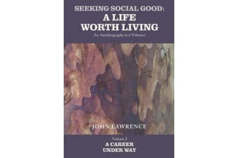 Seeking Social Good: A Life Worth Living: A Career Under Way Volume 2 - A Career Under Way