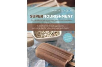 Supernourishment for Children with Autism Spectrum Disorder - A Practical Nutritional Approach to Optimizing Diet for Whole Brain and Body Health