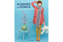 Scarves and Cowls - 36 Quick and Stylish Knits