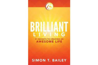 Brilliant Living - 31 Insights to Creating an Awesome Life