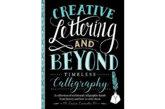 Creative Lettering and Beyond: Timeless Calligraphy - A collection of traditional calligraphic hands from history and how to write them