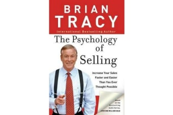 The Psychology of Selling - Increase Your Sales Faster and Easier Than You Ever Thought Possible