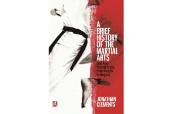 A Brief History of the Martial Arts - East Asian Fighting Styles, from Kung Fu to Ninjutsu