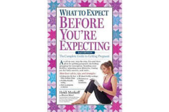 What to Expect Before You're Expecting - The Complete Guide to Getting Pregnant