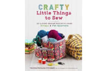 Crafty Little Things to Sew - 20 Clever Sewing Projects Using Scraps and Fat Quarters
