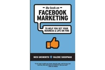 The Book on Facebook Marketing - To Help You Set Your Business & Life on Fire