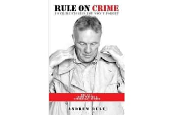 Rule on Crime - One of Australia's Top True Crime Writers and Co-Author of the Bestselling Underbelly Series