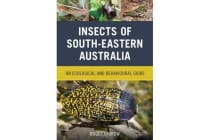 Insects of South-Eastern Australia - An Ecological and Behavioural Guide
