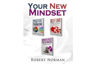 Positive Thinking, Self Love, Mindfulness for Beginners - 3 Books in 1! Learn to Stay in the Moment, 30 Days of Positive Thoughts, 30 Days of Self Love