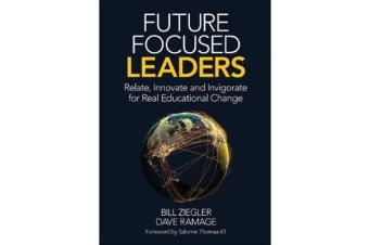 Future Focused Leaders - Relate, Innovate, and Invigorate for Real Educational Change