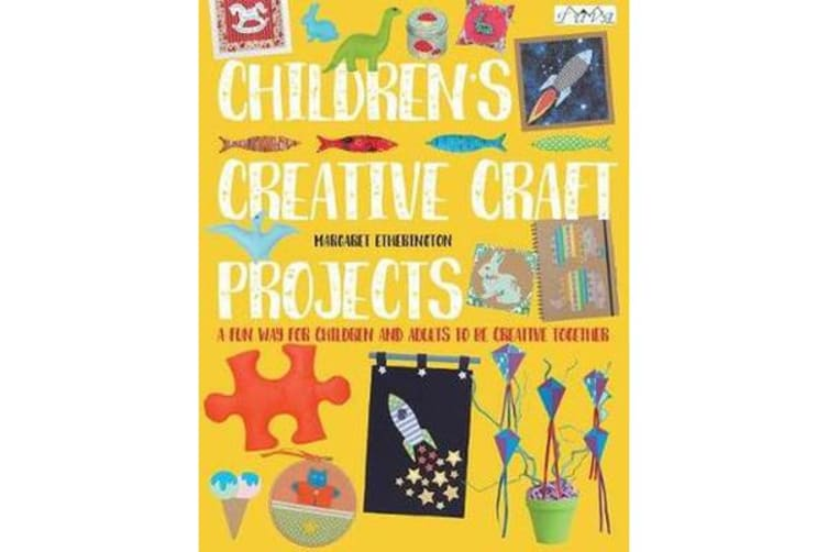 Children's Creative Craft Projects - A Fun Way for Children and Adults to be Creative Together