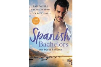 Spanish Bachelors - His Sweet Revenge/Spanish Billionaire, Innocent Wife/The Spanish Duke's Virgin Bride/Spanish Magnate, Red-Hot Revenge
