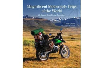 Magnificent Motorcycle Trips of the World - 38 Guided Tours from 6 Continents