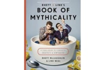 Rhett & Link's Book of Mythicality - A Field Guide to Curiosity, Creativity, and Tomfoolery