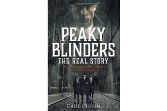 Peaky Blinders - The Real Story of Birmingham's most notorious gangs - The No. 1 Sunday Times Bestseller