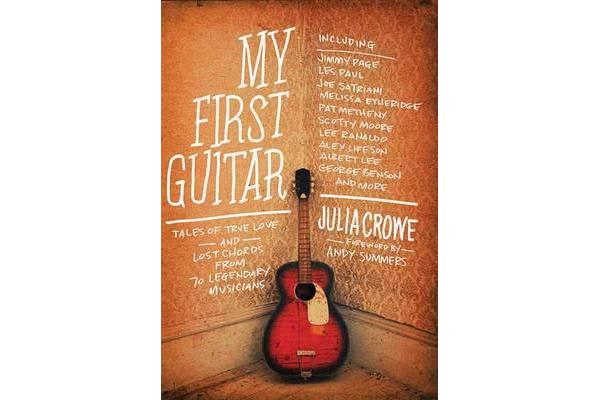 My First Guitar - Tales of True Love and Lost Chords from 70 Legendary Musicians