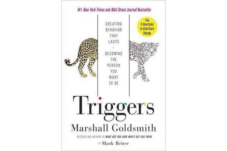 Triggers - Creating Behavior That Lasts--Becoming the Person You Want to Be