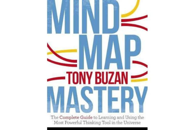 Mind Map Mastery - The Complete Guide to Learning and Using the Most Powerful Thinking Tool in the Universe