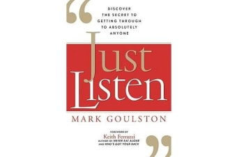 Just Listen - Discover the Secret to Getting Through to Absolutely Anyone
