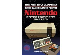 The NES Encyclopedia - Every Game Released for the Nintendo Entertainment System